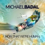 Michael Badal - Now That We're Human